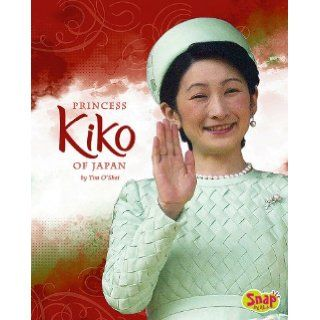 Princess Kiko of Japan (Queens and Princesses) Tim O'Shei 9781429619585 Books