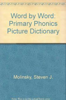Word by Word Primary Phonics Picture Dictionary Steven J. Molinsky, Bill Bliss, Richard E. Hill, Maya S. Katz 9780765262714 Books