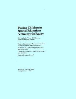 Placing Children in Special Education A Strategy for Equity Panel on Selection and Placement of Students in Programs for the Mentally Retarded, Committee on Child Development Research and Public Policy, Commission on Behavioral and Social Sciences and Ed