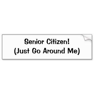 Senior Citizen (Just Go Around Me) Bumper Stickers