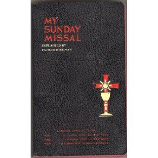 My Sunday Missal. Explained By Faither Stedman. With New Features Listed on Page 476 and New Complete Text of All Epistles and Gospels As Read From the Pulpit. Large Type Edition. Latin/English. Joseph F. Stedman Books