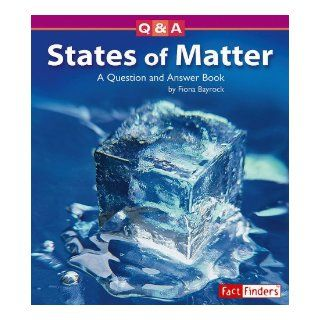 States of Matter A Question and Answer Book (Questions and Answers Physical Science) Fiona Bayrock, Ted Williams, Anne McMullen 9781429602273 Books