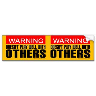 2 in 1 Warning Doesn't Play Well With Others Bumper Stickers