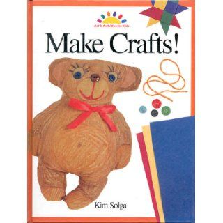 Make Crafts (Art & Activities for Kids ages 6 11) Kim Solga Books