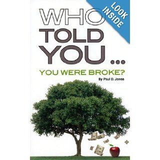Who Told YouYou Were Broke? Paul D. Jones 9781592983223 Books