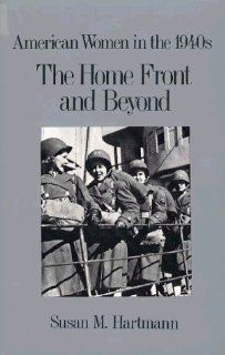 Home Front and Beyond American Women in the 1940s (American women in the twentieth century) Susan M. Hartmann 9780805799019 Books