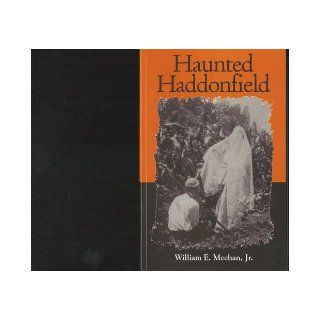 Haunted Haddonfield Ghost Stories and Legends of Old Haddonfield William E. Jr. Meehan Books