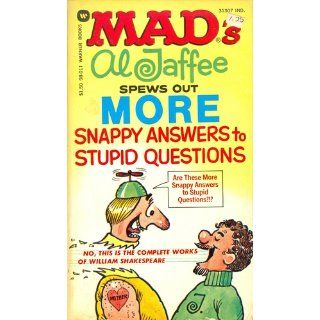 Mads Al Jaffee Spews Out More Snappy Answers to Stupid Questions Al Jaffee 9780446980111 Books
