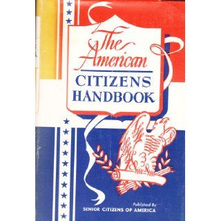 The American Citizens Handbook  Special 4 H Club Edition Senior Citizens of America Books