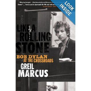 Like a Rolling Stone Bob Dylan at the Crossroads Greil Marcus Books