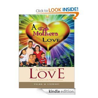 A Mother's Love  A Foster Mother's Life Time Experience eBook Velma M Stewart Kindle Store