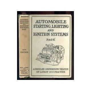 AUTOMOBILE STARTING LIGHTING AND IGNITION SYSTEM ELEMENTARY PRINCIPAL, PRACTICAL APPLICATION, WIRING DIAGRAMS AND REPAIR HINTS A Complete Exposition Explaining all Forms of Electrical Ignition System in Use with Internal Combustion Engines all Types Also