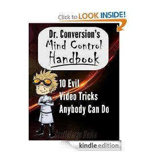 Doctor Conversion's Mind Control Handbook 10 Evil Video Tricks Anybody Can Do eBook Dennis Duty Kindle Store