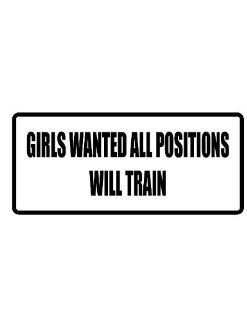 "6"" wide GIRLS WANTED ALL POSITIONS WILL TRAIN. Printed funny saying bumper sticker decal for any smooth surface such as windows bumpers laptops or any smooth surface."