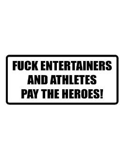 "4"" Printed color F*** entertainers and athletes funny saying decal/stickers for autos, windows, laptops, motorcycle helmets. Weather resistant vinyl sticker decal for any smooth surface such as windows bumpers laptops or any smooth surface. Everythin"