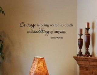 Courage is being scared to death and saddling up anyway   John Wayne   Vinyl  Vinyl Wall Decal