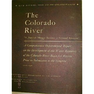 THE COLORADO RIVER 'A NATURAL MENACE BECOMES A NATURAL RESOURCE ' A COMPREHENSIVE REPORT Books
