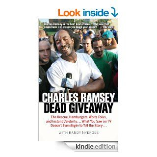 Dead Giveaway The Rescue, Hamburgers, White Folks, and Instant Celebrity . . . What You Saw on TV Doesn't Begin to Tell the Story . . . eBook Charles Ramsey, Randy Nyerges Kindle Store