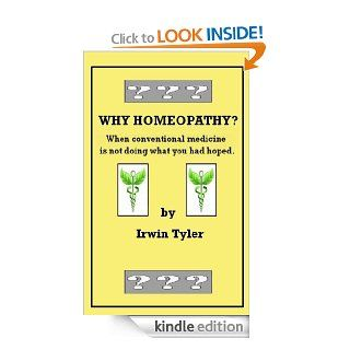 Why Homeopathy? When conventional medicine is not doing what you had hoped. (Why Does Alternative Medicine Work? A Series)   Kindle edition by Irwin Tyler. Health, Fitness & Dieting Kindle eBooks @ .