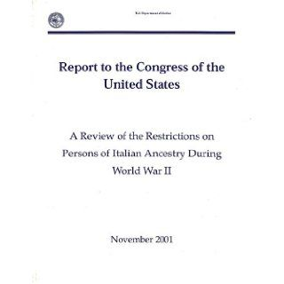 A Review of the Restrictions on Persons of Italian Ancestry During World War II Report to the Congress of the United States (November 2001) Office of Justice Programs Justice Dept. (U.S.) 9780160729171 Books
