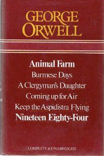 George Orwell Animal Farm, Burmese Days, A Clergyman's Daughter, Coming Up for Air, Keep the Aspidistra Flying, Nineteen Eighty Four Complete & Unabridged (9780905712048) George Orwell Books