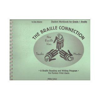 The Braille Connection Student Workbook for Grade 1 Braille, in One Volume   A Braille Reading and Writing Program for Former Print Users Hilda Caton (Project Director) Books
