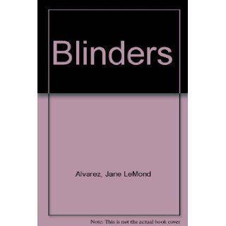 Blinders The True Story of a Women's Battle Against the System & What Really Happens to Most Abused Children Jane LeMond Alvarez 9781928737667 Books