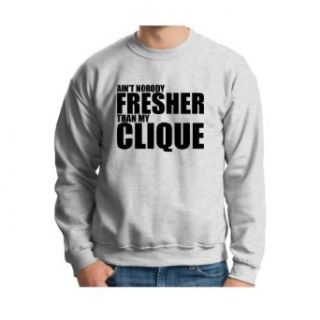Ain't Nobody Fresher Than My Clique Crewneck Sweatshirt Clothing