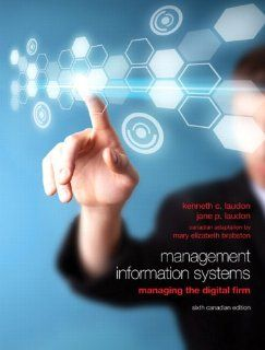 Management Information Systems Managing the Digital Firm, Sixth Canadian Edition (6th Edition) Kenneth C. Laudon, Jane P. Laudon, Mary Elizabeth Brabston 9780132574792 Books