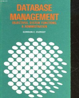 Database Management Objectives, System Functions, and Administration (Mcgraw Hill Series in Management Information Systems) Gordon C. Everest 9780070197817 Books