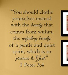 You should clothe yourselves instead with the beauty that comes from within, the unfading beauty of a gentle and quiet spirit, which is so precious to God. 1 Peter 34 Vinyl Wall Decals Quotes Sayings Words Art Decor Lettering Vinyl Wall Art Inspirational