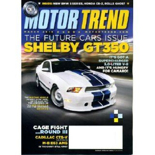 Motor Trend March 2010 Mustang Shelby GT350 on Cover, Cage Fight   Cadillac CTS V vs Mercedes Benz E63 AMG, New BMW 5 Series, Honda CR Z, Rolls Royce Ghost, Future Cars 2011 Motor Trend Magazine Books