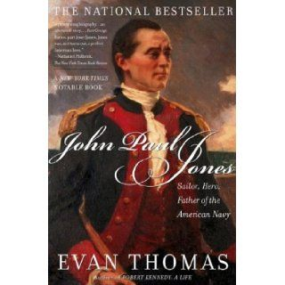 John Paul Jones Sailor, Hero, Father of the American Navy Evan Thomas 9780743258043 Books