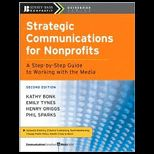 Strategic Communications for Nonprofits A Step by Step Guide to Working with the Media