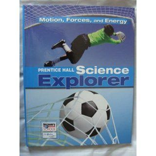 SCIENCE EXPLORER C2009 BOOK M STUDENT EDITION MOTION, FORCES, AND ENERGY (Prentice Hall Science Explorer) (9780133651133) PRENTICE HALL Books