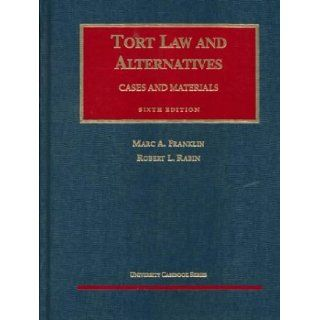 Tort Law and Alternatives Cases and Materials (University Casebook Series) Marc A. Franklin, Robert L. Rabin 9781566623421 Books