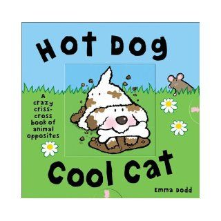 Hot Dog, Cool CatA Crazy Criss Cross Book of Opposites (9780525469810) Emma Dodd Books