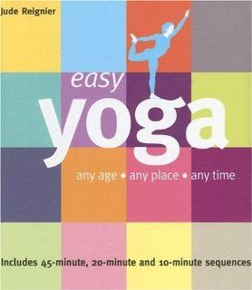 Easy Yoga Any Age   Any Place   Any Time (Easy (Connections Book Publishing)) Jude Reignier, Juliet Percival, Sean Durkan 9781859062180 Books