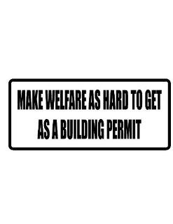 "2"" Helmet Hardhat Printed color make welfare as hard to get as a building permit funny saying decal/stickers for autos, windows, laptops, motorcycle helmets. Weather resistant vinyl sticker decal for any smooth surface such as windows bumpers laptops"