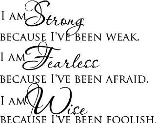 I am strong because I've been weak. I am fearless because I've been afraid. I am wise because I've been foolish inspirational vinyl wall quotes decals sayings art lettering