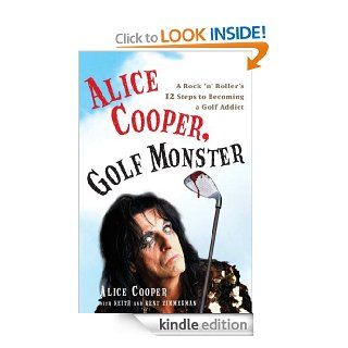 Alice Cooper, Golf Monster A Rock 'n' Roller's 12 Steps to Becoming a Golf Addict eBook Alice Cooper Kindle Store