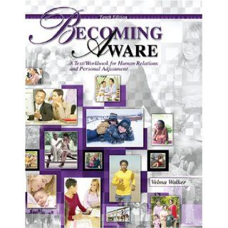 BECOMING AWARE A TEXT/WORKBOOK FOR HUMAN RELATIONS AND PERSONAL ADJUSTMENT (9780757528828) WALKER  VELMA Books