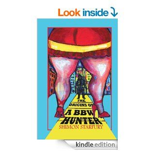 The Origins of a Big Beautiful Woman Hunter A True Story of One Man's Journey to Becoming a Master BBW Hunter   Kindle edition by Shimon Starfury. Biographies & Memoirs Kindle eBooks @ .