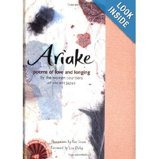 Ariake Poems of Love and Longing by the Women Courtiers of Ancient Japan Liza Dalby, Rae Grant 9780811828130 Books