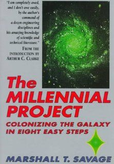 The Millennial Project Colonizing the Galaxy in Eight Easy Steps Marshall T. Savage 9780316771634 Books
