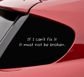 If I can't fix it it must not be broken. funny vinyl decal bumper sticker Automotive