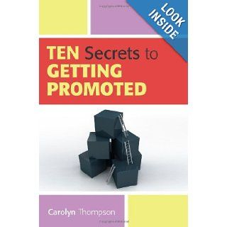 Ten Secrets to Getting Promoted Carolyn Thompson 9781449974053 Books