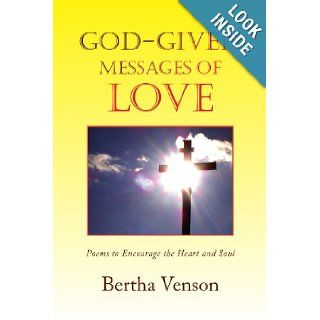 God given Messages of Love Poems to Encourage the Heart and Soul Bertha Venson 9781436359528 Books