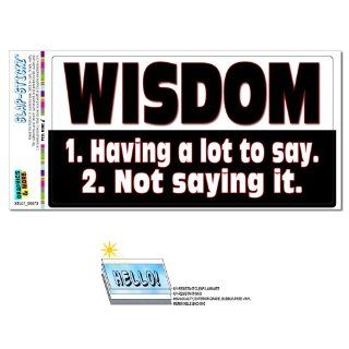 Wisdom Having A Lot To Say Not Saying   Funny Inspirational SLAP STICKZ(TM) Automotive Car Window Locker Bumper Sticker Automotive