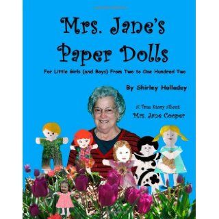 Mrs. Jane's Paper Dolls For Little Girls (and Boys) from Two to One Hundred Two Shirley Holladay 9781467961899 Books
